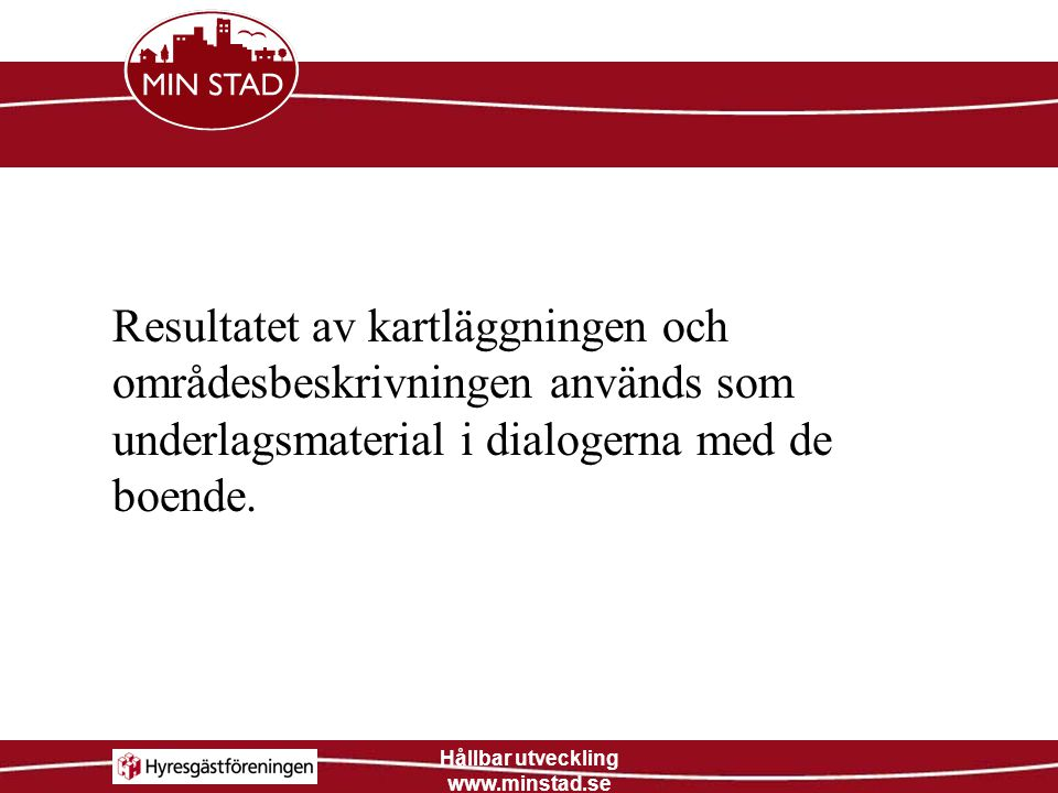 Hållbar utveckling www.minstad.se För att öka tryggheten i området kan man genomföra trygghetsvandringar Samarbete med boende, polisen, BRÅ, bostadsbolag.