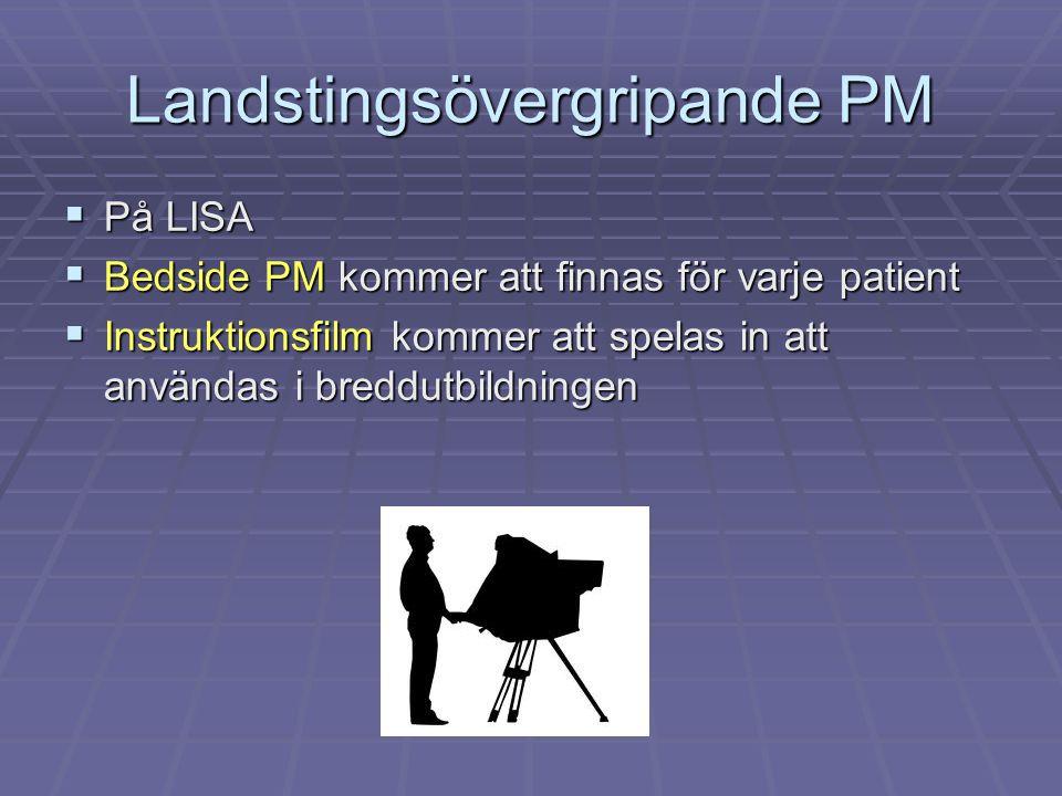 Landstingsövergripande PM  På LISA  Bedside PM kommer att finnas för varje patient  Instruktionsfilm kommer att spelas in att användas i breddutbildningen