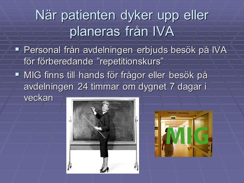 När patienten dyker upp eller planeras från IVA  Personal från avdelningen erbjuds besök på IVA för förberedande repetitionskurs  MIG finns till hands för frågor eller besök på avdelningen 24 timmar om dygnet 7 dagar i veckan