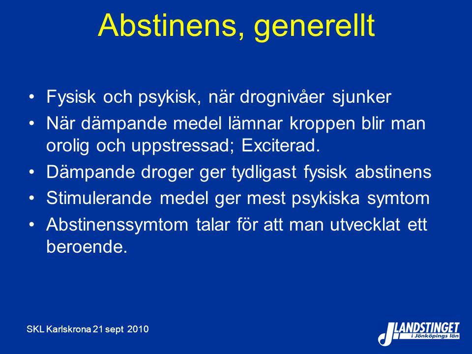 SKL Karlskrona 21 sept 2010 Abstinens, generellt Fysisk och psykisk, när drognivåer sjunker När dämpande medel lämnar kroppen blir man orolig och upps