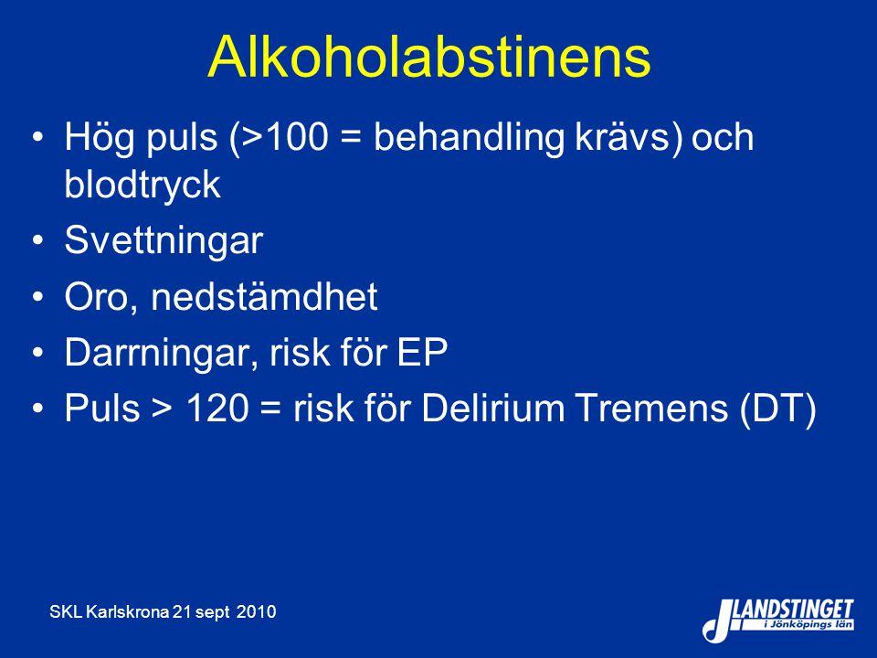 SKL Karlskrona 21 sept 2010 Alkoholabstinens Hög puls (>100 = behandling krävs) och blodtryck Svettningar Oro, nedstämdhet Darrningar, risk för EP Pul