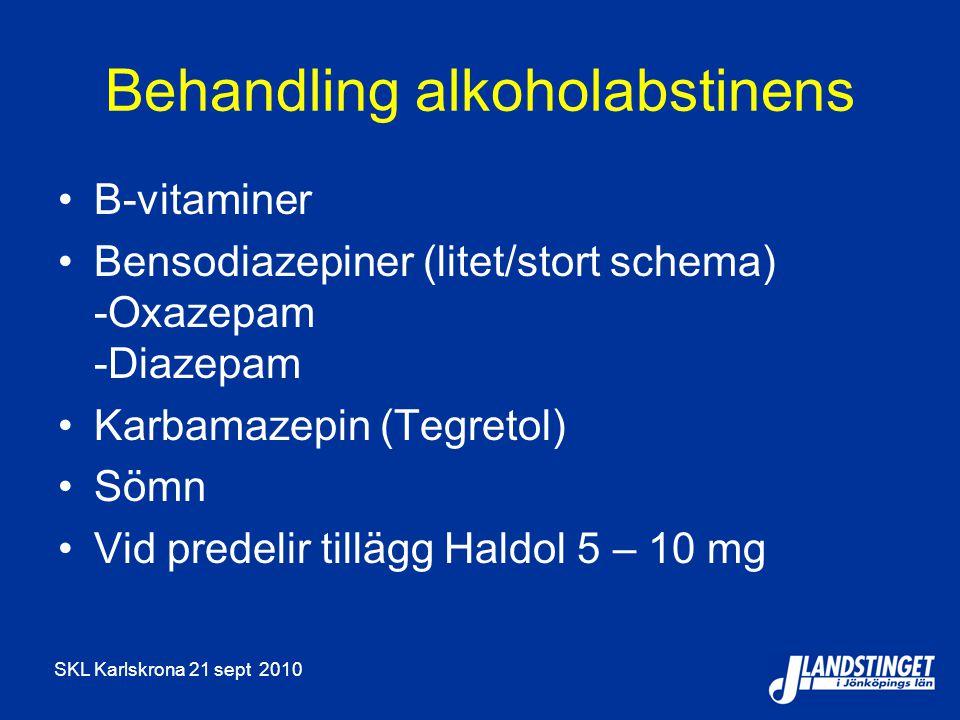 SKL Karlskrona 21 sept 2010 Behandling alkoholabstinens B-vitaminer Bensodiazepiner (litet/stort schema) -Oxazepam -Diazepam Karbamazepin (Tegretol) S