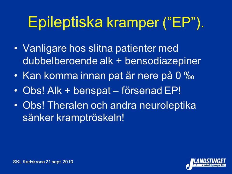 """SKL Karlskrona 21 sept 2010 Epileptiska kramper (""""EP""""). Vanligare hos slitna patienter med dubbelberoende alk + bensodiazepiner Kan komma innan pat är"""