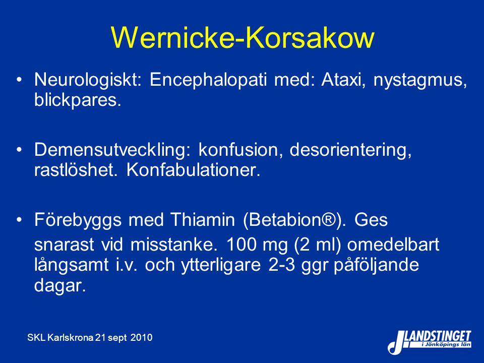 SKL Karlskrona 21 sept 2010 Wernicke-Korsakow Neurologiskt: Encephalopati med: Ataxi, nystagmus, blickpares. Demensutveckling: konfusion, desorienteri