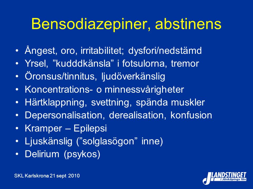 "SKL Karlskrona 21 sept 2010 Bensodiazepiner, abstinens Ångest, oro, irritabilitet; dysfori/nedstämd Yrsel, ""kudddkänsla"" i fotsulorna, tremor Öronsus/"