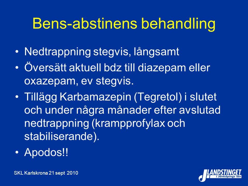 SKL Karlskrona 21 sept 2010 Bens-abstinens behandling Nedtrappning stegvis, långsamt Översätt aktuell bdz till diazepam eller oxazepam, ev stegvis. Ti