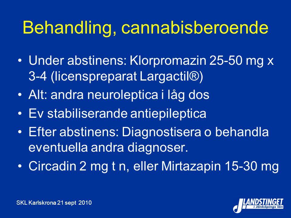 SKL Karlskrona 21 sept 2010 Behandling, cannabisberoende Under abstinens: Klorpromazin 25-50 mg x 3-4 (licenspreparat Largactil®) Alt: andra neurolept