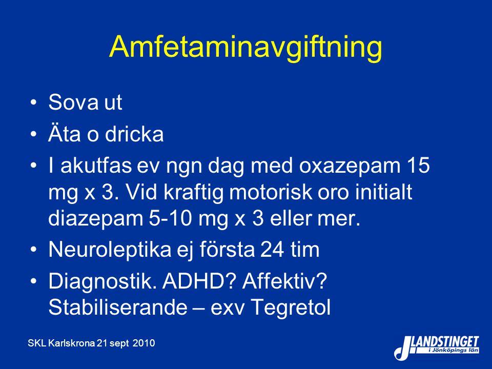 SKL Karlskrona 21 sept 2010 Amfetaminavgiftning Sova ut Äta o dricka I akutfas ev ngn dag med oxazepam 15 mg x 3. Vid kraftig motorisk oro initialt di