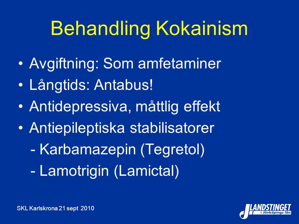 SKL Karlskrona 21 sept 2010 Behandling Kokainism Avgiftning: Som amfetaminer Långtids: Antabus! Antidepressiva, måttlig effekt Antiepileptiska stabili