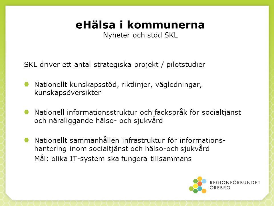 eHälsa i kommunerna Nyheter och stöd SKL SKL driver ett antal strategiska projekt / pilotstudier Nationellt kunskapsstöd, riktlinjer, vägledningar, ku