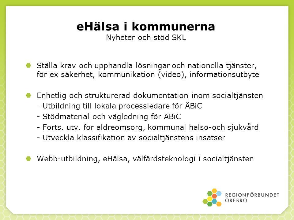 eHälsa i kommunerna Nyheter och stöd SKL Ställa krav och upphandla lösningar och nationella tjänster, för ex säkerhet, kommunikation (video), informat