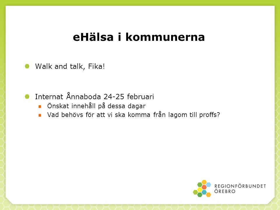 eHälsa i kommunerna Walk and talk, Fika! Internat Ånnaboda 24-25 februari Önskat innehåll på dessa dagar Vad behövs för att vi ska komma från lagom ti