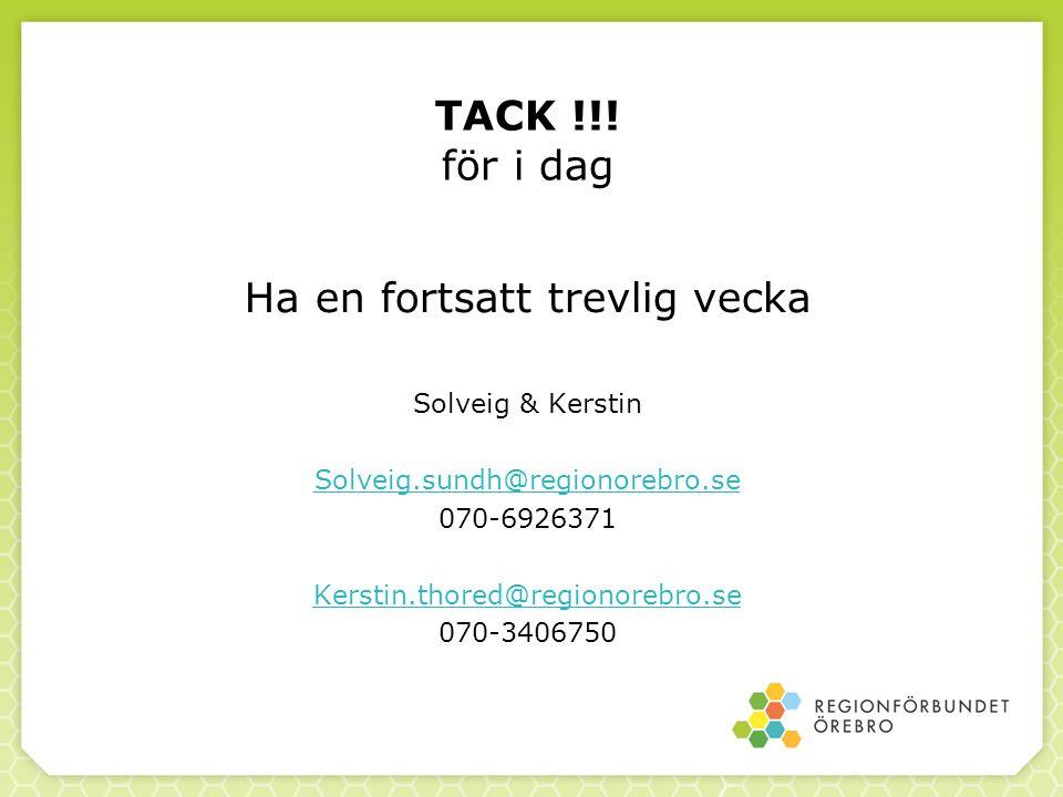 TACK !!! för i dag Ha en fortsatt trevlig vecka Solveig & Kerstin Solveig.sundh@regionorebro.se 070-6926371 Kerstin.thored@regionorebro.se 070-3406750