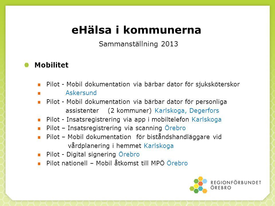 eHälsa i kommunerna Sammanställning 2013 Mobilitet Pilot - Mobil dokumentation via bärbar dator för sjuksköterskor Askersund Pilot - Mobil dokumentati