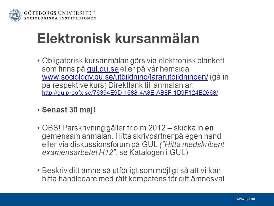 www.gu.se Elektronisk kursanmälan Obligatorisk kursanmälan görs via elektronisk blankett som finns på gul.gu.se eller på vår hemsida www.sociology.gu.se/utbildning/lararutbildningen/ (gå in på respektive kurs) Direktlänk till anmälan är: http://gu.proofx.se/76394E9D-1688-4A8E-AB8F-1D9F124E2668/gul.gu.se www.sociology.gu.se/utbildning/lararutbildningen/ http://gu.proofx.se/76394E9D-1688-4A8E-AB8F-1D9F124E2668/ Senast 30 maj.