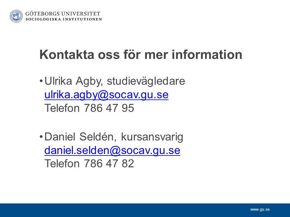 www.gu.se Kontakta oss för mer information Ulrika Agby, studievägledare ulrika.agby@socav.gu.se Telefon 786 47 95 ulrika.agby@socav.gu.se Daniel Seldén, kursansvarig daniel.selden@socav.gu.se Telefon 786 47 82 daniel.selden@socav.gu.se
