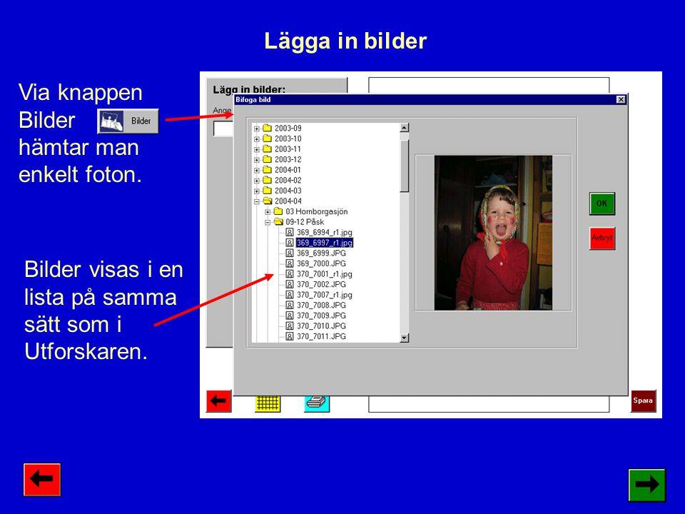Lägga in bilder Via knappen Bilder hämtar man enkelt foton. Bilder visas i en lista på samma sätt som i Utforskaren.