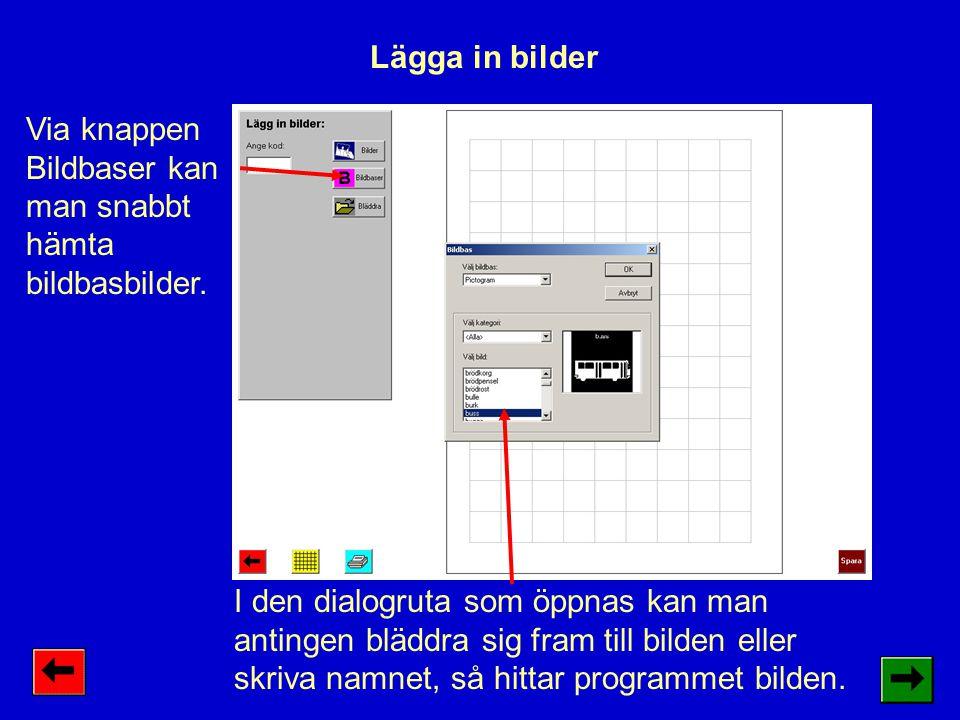 Via knappen Bildbaser kan man snabbt hämta bildbasbilder. Lägga in bilder I den dialogruta som öppnas kan man antingen bläddra sig fram till bilden el