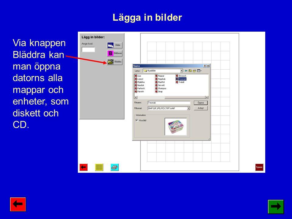 Lägga in bilder Via knappen Bläddra kan man öppna datorns alla mappar och enheter, som diskett och CD.
