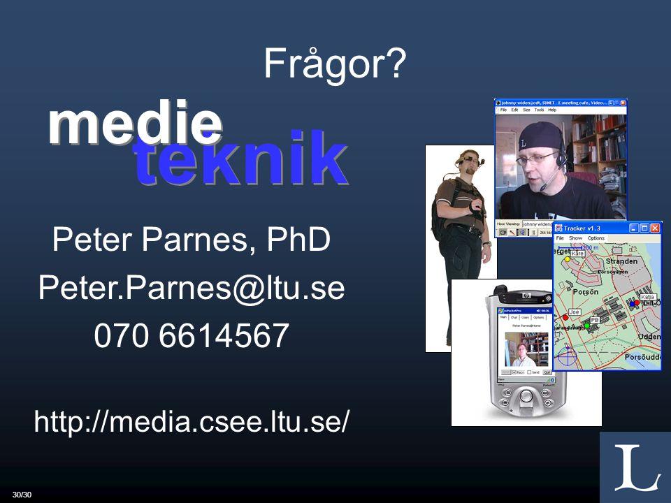 30/30 Frågor? Peter Parnes, PhD Peter.Parnes@ltu.se 070 6614567 http://media.csee.ltu.se/ teknik medie