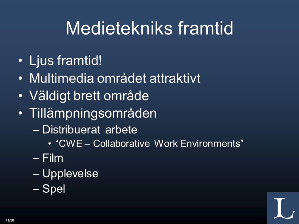 """41/30 Medietekniks framtid Ljus framtid! Multimedia området attraktivt Väldigt brett område Tillämpningsområden –Distribuerat arbete """"CWE – Collaborat"""