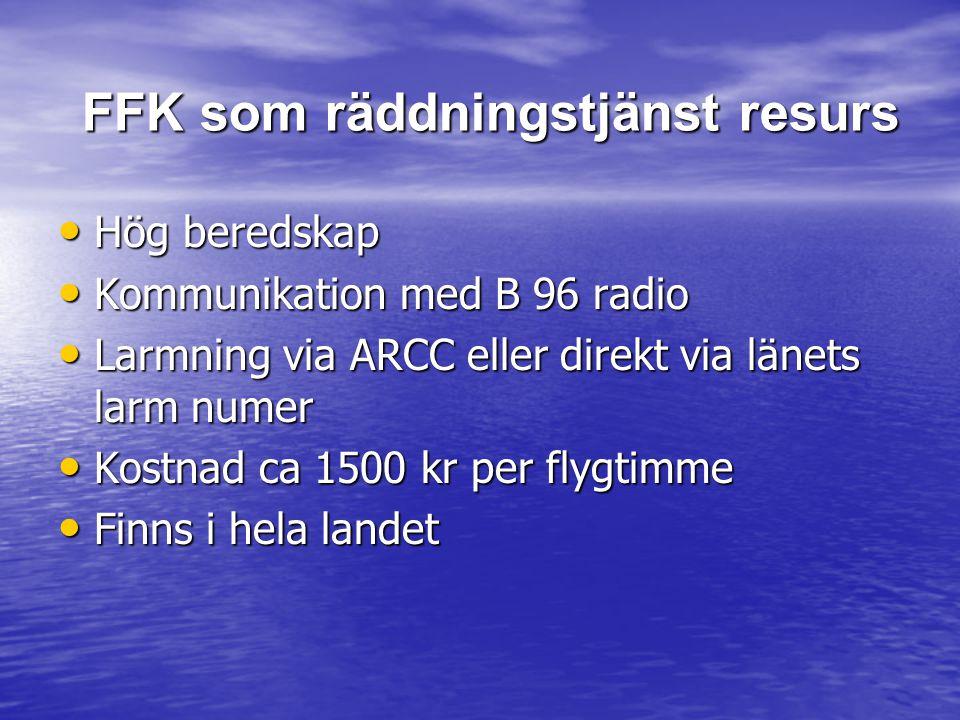 FFK som räddningstjänst resurs Hög beredskap Hög beredskap Kommunikation med B 96 radio Kommunikation med B 96 radio Larmning via ARCC eller direkt vi