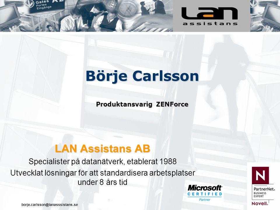 borje.carlsson@lanasssistans.se Börje Carlsson Produktansvarig ZENForce LAN Assistans AB Specialister på datanätverk, etablerat 1988 Utvecklat lösningar för att standardisera arbetsplatser under 8 års tid