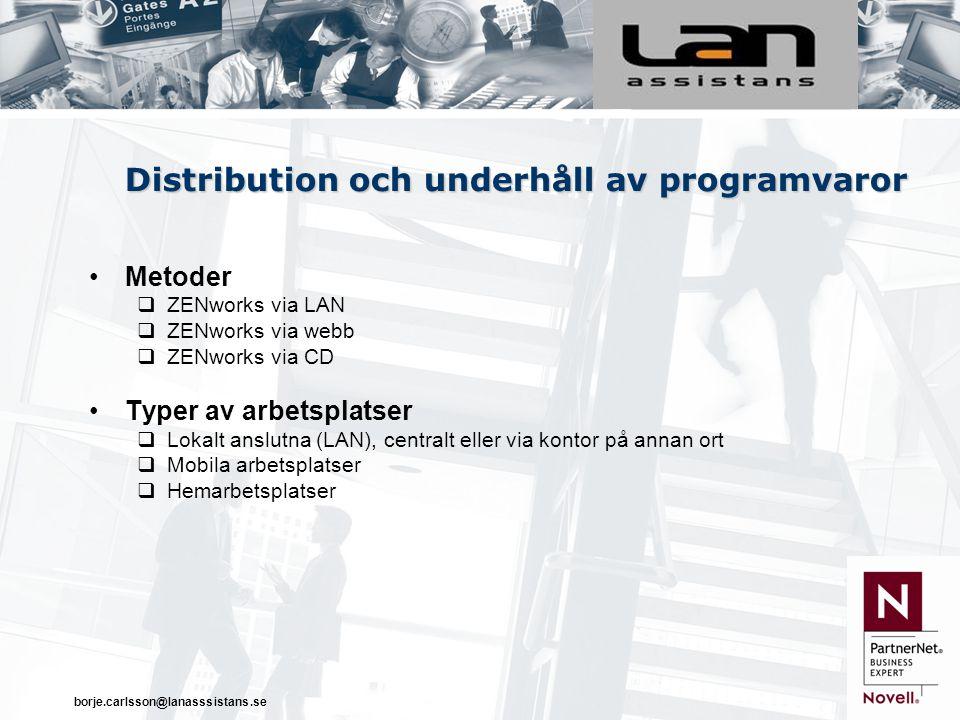 borje.carlsson@lanasssistans.se Distribution och underhåll av programvaror Metoder  ZENworks via LAN  ZENworks via webb  ZENworks via CD Typer av arbetsplatser  Lokalt anslutna (LAN), centralt eller via kontor på annan ort  Mobila arbetsplatser  Hemarbetsplatser
