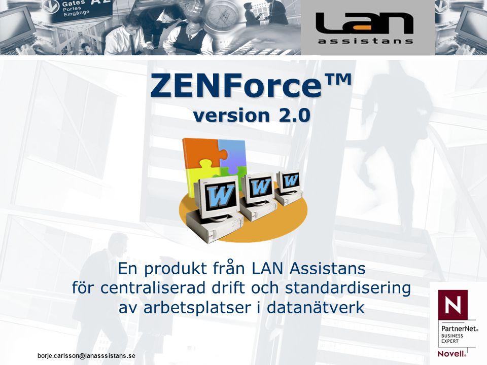 borje.carlsson@lanasssistans.se ZENForce™ version 2.0 En produkt från LAN Assistans för centraliserad drift och standardisering av arbetsplatser i datanätverk