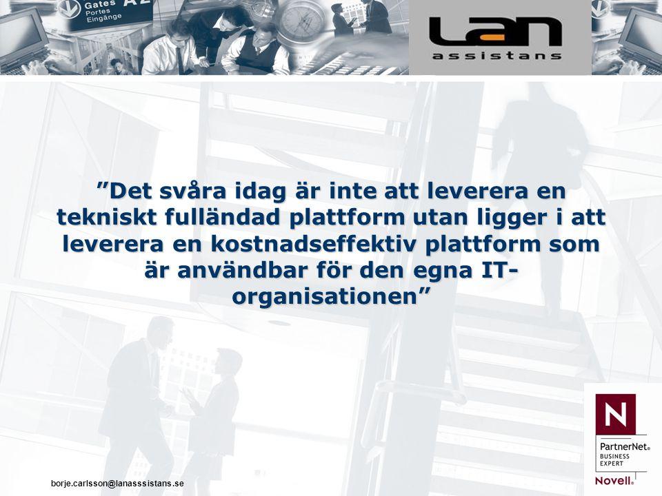 borje.carlsson@lanasssistans.se Det svåra idag är inte att leverera en tekniskt fulländad plattform utan ligger i att leverera en kostnadseffektiv plattform som är användbar för den egna IT- organisationen