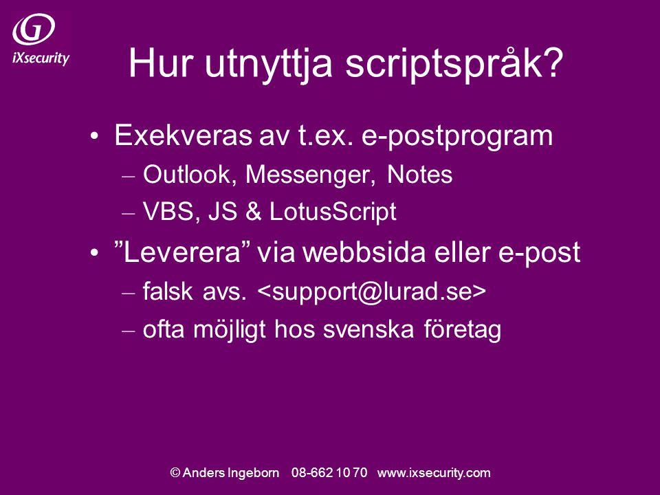 © Anders Ingeborn 08-662 10 70 www.ixsecurity.com Hur utnyttja scriptspråk.