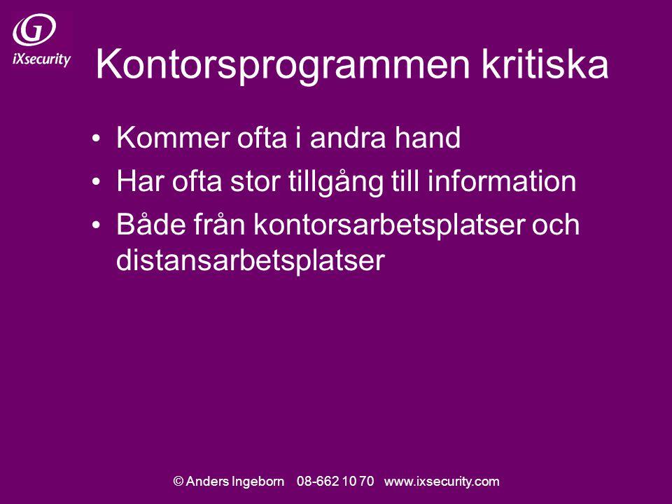 © Anders Ingeborn 08-662 10 70 www.ixsecurity.com Kontorsprogrammen kritiska Kommer ofta i andra hand Har ofta stor tillgång till information Både från kontorsarbetsplatser och distansarbetsplatser