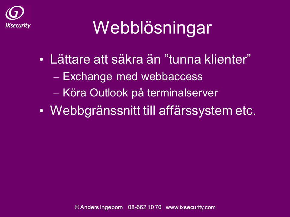 © Anders Ingeborn 08-662 10 70 www.ixsecurity.com Webblösningar Lättare att säkra än tunna klienter – Exchange med webbaccess – Köra Outlook på terminalserver Webbgränssnitt till affärssystem etc.
