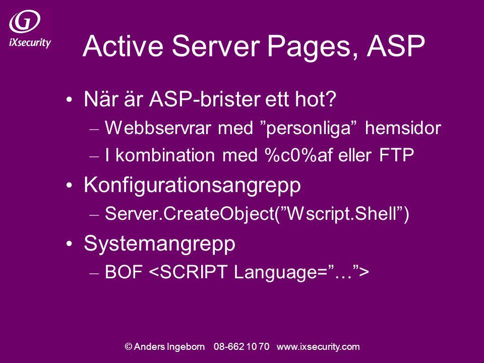 """© Anders Ingeborn 08-662 10 70 www.ixsecurity.com Active Server Pages, ASP När är ASP-brister ett hot? – Webbservrar med """"personliga"""" hemsidor – I kom"""