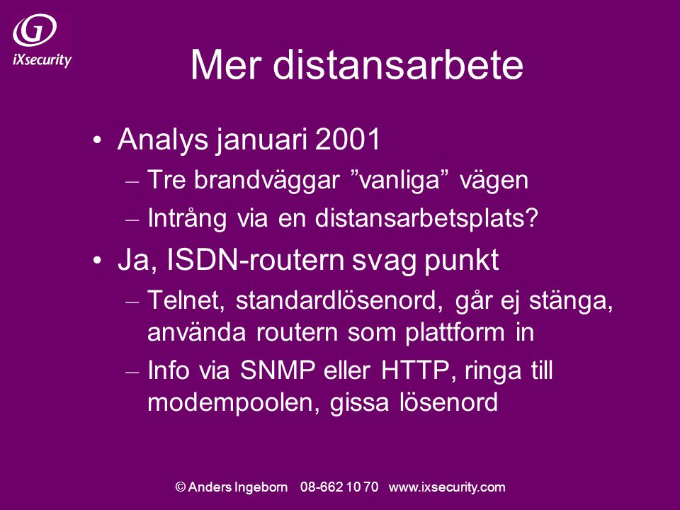 © Anders Ingeborn 08-662 10 70 www.ixsecurity.com VPN Analys november 2000 Funktion – Efter autenticering lägger VPN-klienten till tunneln som ny default gateway – All trafik går genom tunneln