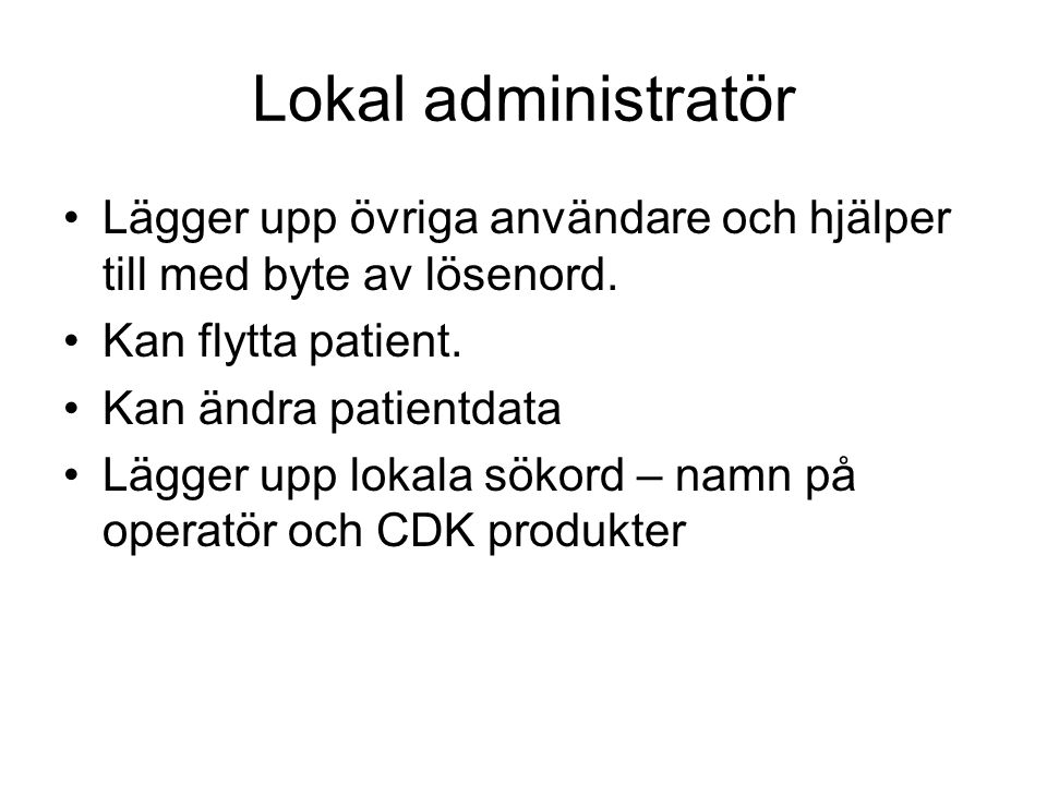 Lokal administratör Lägger upp övriga användare och hjälper till med byte av lösenord.