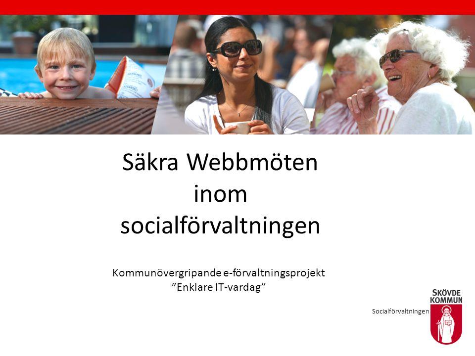 Säkra Webbmöten inom socialförvaltningen Socialförvaltningen Kommunövergripande e-förvaltningsprojekt Enklare IT-vardag