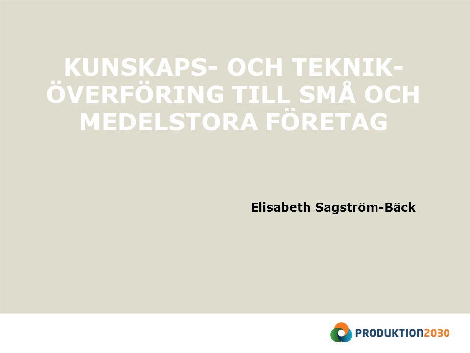 KUNSKAPS- OCH TEKNIK- ÖVERFÖRING TILL SMÅ OCH MEDELSTORA FÖRETAG Elisabeth Sagström-Bäck