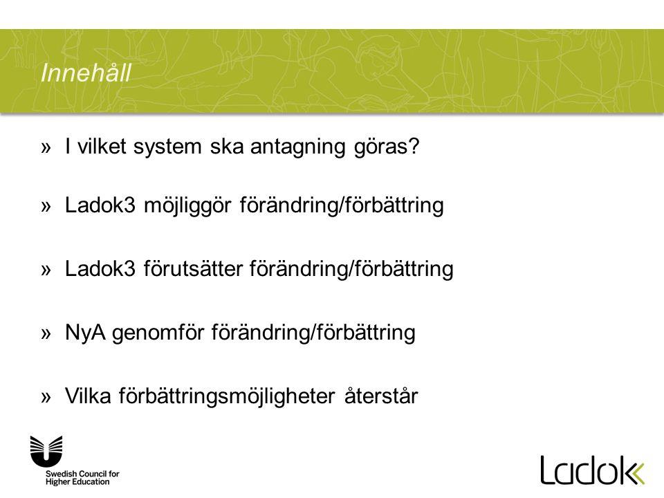 Innehåll »I vilket system ska antagning göras? »Ladok3 möjliggör förändring/förbättring »Ladok3 förutsätter förändring/förbättring »NyA genomför förän