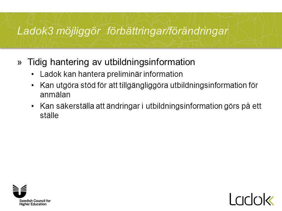 Ladok3 möjliggör förbättringar/förändringar »Tidig hantering av utbildningsinformation Ladok kan hantera preliminär information Kan utgöra stöd för at