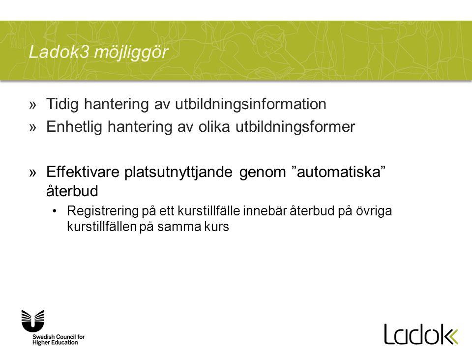 """Ladok3 möjliggör »Tidig hantering av utbildningsinformation »Enhetlig hantering av olika utbildningsformer »Effektivare platsutnyttjande genom """"automa"""