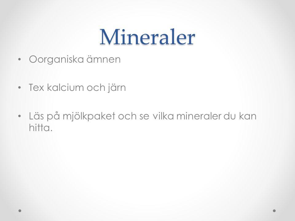 Mineraler Oorganiska ämnen Tex kalcium och järn Läs på mjölkpaket och se vilka mineraler du kan hitta.
