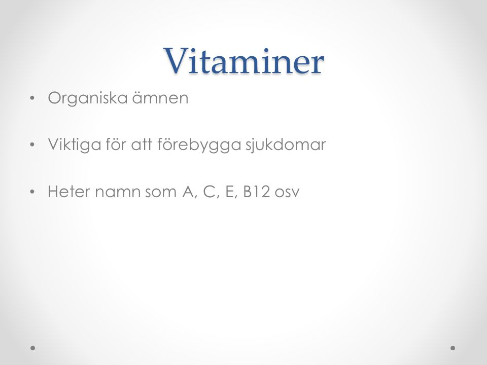 Vitaminer Organiska ämnen Viktiga för att förebygga sjukdomar Heter namn som A, C, E, B12 osv