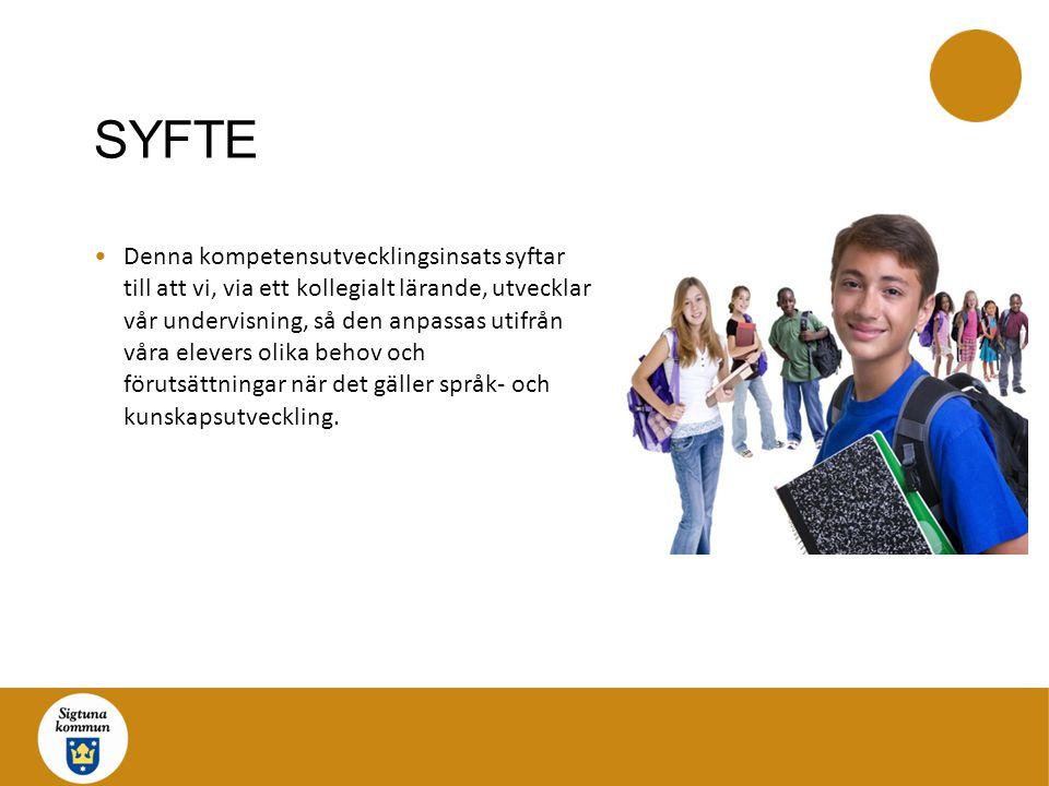 SYFTE Denna kompetensutvecklingsinsats syftar till att vi, via ett kollegialt lärande, utvecklar vår undervisning, så den anpassas utifrån våra elevers olika behov och förutsättningar när det gäller språk- och kunskapsutveckling.