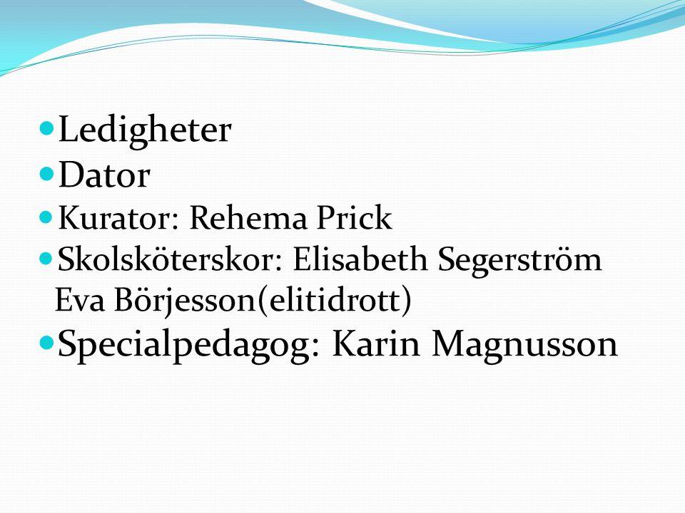Ledigheter Dator Kurator: Rehema Prick Skolsköterskor: Elisabeth Segerström Eva Börjesson(elitidrott) Specialpedagog: Karin Magnusson