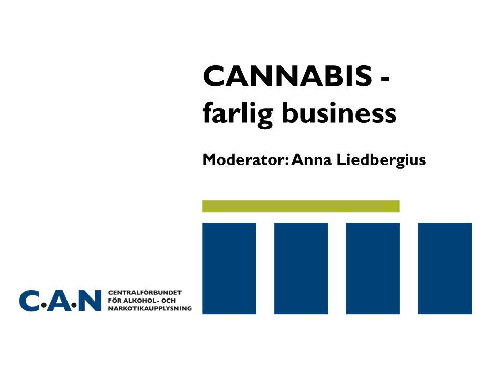 CANNABIS - farlig business Moderator: Anna Liedbergius