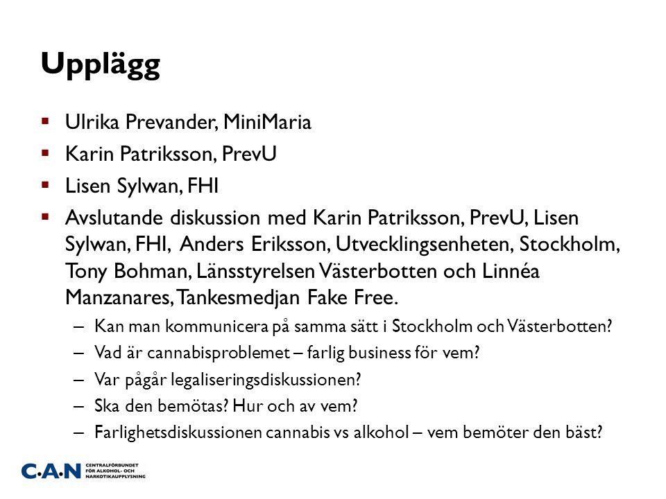 Upplägg  Ulrika Prevander, MiniMaria  Karin Patriksson, PrevU  Lisen Sylwan, FHI  Avslutande diskussion med Karin Patriksson, PrevU, Lisen Sylwan,