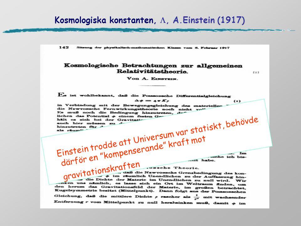 """Kosmologiska konstanten, , A.Einstein (1917) Einstein trodde att Universum var statiskt, behövde därför en """"kompenserande"""" kraft mot gravitationskraf"""