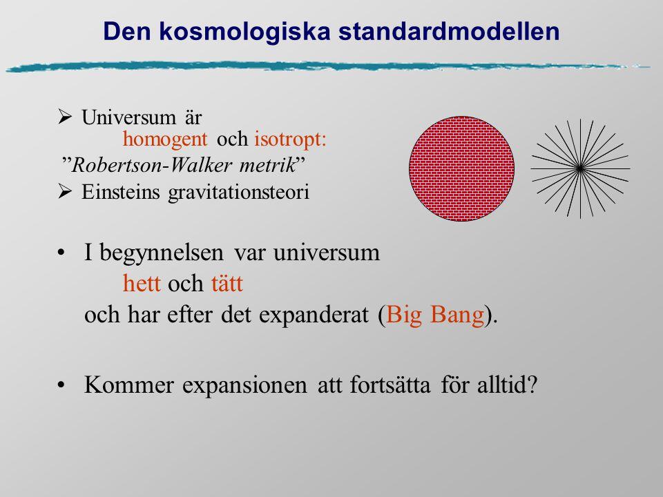 """Den kosmologiska standardmodellen  Universum är homogent och isotropt: """"Robertson-Walker metrik""""  Einsteins gravitationsteori I begynnelsen var univ"""