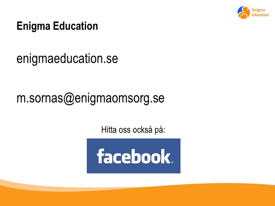 Enigma Education enigmaeducation.se m.sornas@enigmaomsorg.se Hitta oss också på: